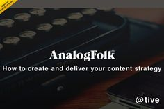 AnalogFolk - How to develop and deliver your content strategy