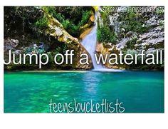 Jump off a waterfall.
