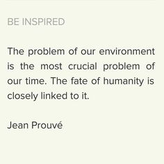 Be Inspired. Wise words from the French master. #jeanprouve