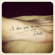 "Original pinner said ""I lost my dad to melanoma, so I took a Valentine's Day card he gave me and had his signature tattooed on my foot. Now someday he can walk me down the aisle, even though he's not here."" - Great idea for a lost loved one. Dad Tattoos, Cute Tattoos, Tatoos, Piercing Tattoo, Piercings, Signature Tattoos, Memorial Tattoos, Get A Tattoo, Body Mods"