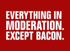 Everything In Moderation. Except Bacon. T-Shirt | SnorgTees