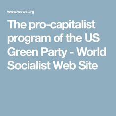 The pro-capitalist program of the US Green Party - World Socialist Web Site