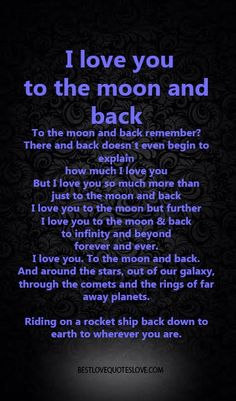 I love you to the moon and back To the moon and back remember? There and back…this is how i feel about my pets
