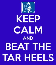 Keep Calm and BEAT THE TAR HEELS ! yEs can I get this on a shirt?