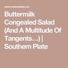 Buttermilk Congealed Salad (And A Multitude Of Tangents…) | Southern Plate