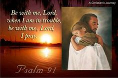 Psalm 91:15 He will call on me, and I will answer him; I will be with him in trouble, I will deliver him and honor him.