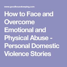 How to Face and Overcome Emotional and Physical Abuse - Personal Domestic Violence Stories