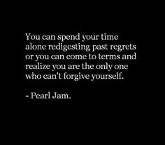 """""""Makes much more sense to live... In the present tense."""" Pearl Jam - Present Tense"""