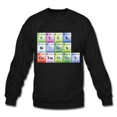 e35e4d9eb94e Fuck bitches get money. Written in elements of the periodic table. Ultimate  nerd bad