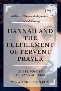 Hannah, a Biblical Woman of Influence and The Fulfillment of Her Prayer