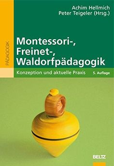 Montessori , Freinet , Waldorfpädagogik: Konzeption Und Aktuelle Praxis  Beltz Pädagogik: Amazon