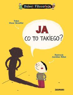 Seria Dzieci Filozofują tekst: Oscar Brenifier ilustracje: Aurélien Débat, tłumacznie: Magdalena Kamińska-Maurugeon