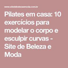 Pilates em casa: 10 exercícios para modelar o corpo e esculpir curvas - Site de Beleza e Moda