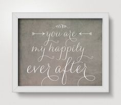 You Are My Happily Ever After Typography Print, 8x10 or 11x14 Size Wedding Decor, Wedding Gift, Wall Art, Gray, Sweet Rustic, Charmin