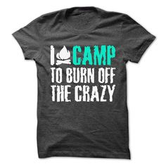 I CAMP TO BURN OFF THE CRAZY Shirts T-Shirts, Hoodies. SHOPPING NOW ==►…