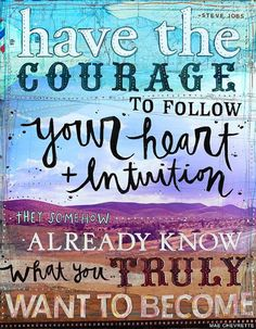 Have the courage to follow your heart #courage #heart #inspiration #quotes