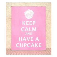 WiliBleu : Keep Calm and Have A Cupcake ❤ liked on Polyvore