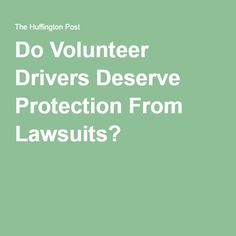 Do Volunteer Drivers Deserve Protection From Lawsuits?