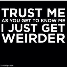 Lol so true! - Weird Shirts - Ideas of Weird Shirts - Lol so true! The Words, Infj, Dont Be Normal, Quotes To Live By, Me Quotes, Being Weird Quotes, Funny Quotes About Friends, Truth Quotes, Get To Know Me