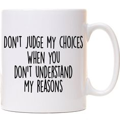 Don't judge my choices when you don't understand my