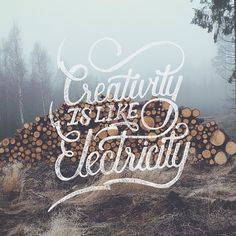Creativity is like electricity.