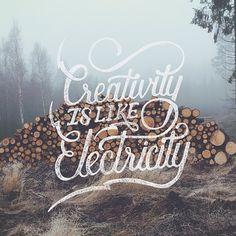 Creativity is like electricity.