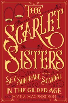"""""""The Scarlet Sisters: Sex, Suffrage, and Scandal in the Gilded Age"""""""