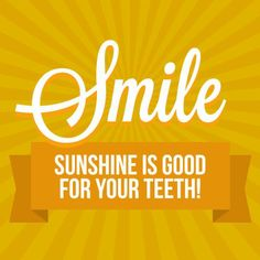 Sunshine is good for your teeth!