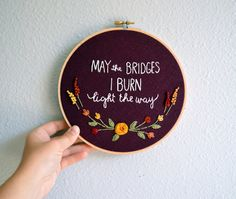 May the Bridges I Burn Light the Way, Embroidery Hoop Art, Quote Art Needlepoint, Floral Embroidery, Typography Wall Art by BreezebotPunch