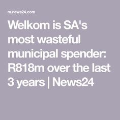 Welkom is SA's most wasteful municipal spender: over the last 3 years News South Africa, New South, 3 Years, 3 Year Olds
