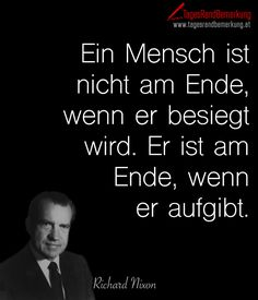 Ein #Mensch ist nicht am Ende, wenn er besiegt wird. Er ist am #Ende, wenn er aufgibt. #Aufgeben #Nixon #followTRB #Zitate