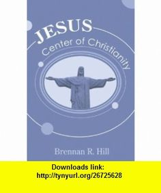 Jesus Center of Christianity (9781556358937) Brennan R. Hill , ISBN-10: 1556358938  , ISBN-13: 978-1556358937 ,  , tutorials , pdf , ebook , torrent , downloads , rapidshare , filesonic , hotfile , megaupload , fileserve