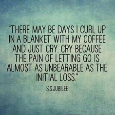 There may be days I curl up in a blanket with my coffee and just cry. Cry because the pain of letting go is almost as unbearable as the initial loss. Oh how I miss you Drandon! Miss You Mom, Love You, Let It Be, Loss Quotes, Me Quotes, Qoutes, Jolie Phrase, Grieving Quotes, Grief Loss