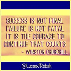 Success is not final failure is not fatal. It's the courage to continue that counts! - Winston Churchill #success #quote  #quotes #quoteoftheday #quotestoliveby #quotestagram #failure #successquotes #courage #tenacity