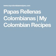 Papas Rellenas Colombianas | My Colombian Recipes