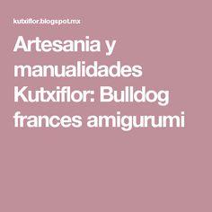 Artesania y manualidades Kutxiflor: Bulldog frances amigurumi
