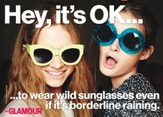 Hey It's Ok. to Wear Wild Sunglasses Even If Its Borderline Raining! Fashion Quotes, Fashion Advice, Girly Things, Funny Things, Message Quotes, Everything Is Possible, Fashion Advertising, 2014 Trends, Girly Pictures