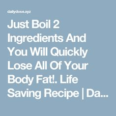Just Boil 2 Ingredients And You Will Quickly Lose All Of Your Body Fat!. Life Saving Recipe  |  Daily Dose