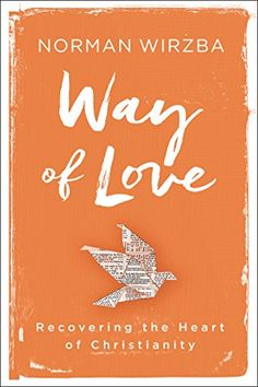 Way of Love: Recovering the Heart of Christianity  By Norman Wirzba