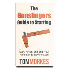 The Gunslinger's Guide to Starting by Tom Morkes