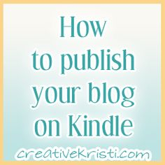 How to Publish your blog to Amazon's Kindle store! Earn Money when someone subscribes!