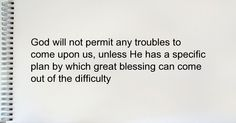 God will not permit any troubles to come upon us, unless He has a specific plan by which great blessing can come out of the difficulty Coming Out, Blessing, Meant To Be, Believe, Lord, Cards Against Humanity, How To Plan, Quotes, Going Out