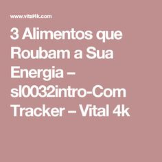 3 Alimentos que Roubam a Sua Energia – sl0032intro-Com Tracker – Vital 4k