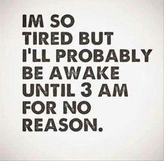 Me every night.