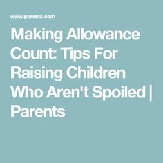 Making Allowance Count: Tips For Raising Children Who Aren't Spoiled   Parents