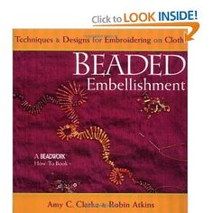 Beaded Embellishment: Techniques & Designs for Embroidering on Cloth (Beadwork How-To)robin atkins Types Of Embroidery, Beaded Embroidery, Embroidery Stitches, Fashion Design Books, Sewing Appliques, Fabric Beads, Beading Projects, Beading Tools, Wool Applique
