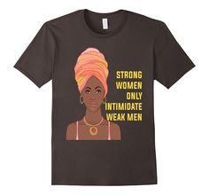 Black Girl Magic Shirt African Strong Women Intimidate Men