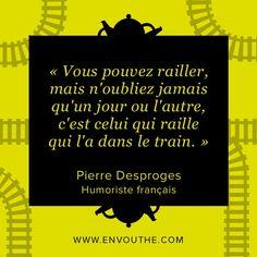 """""""Vous pouvez railler, mais n'oubliez jamais qu'un jour ou l'autre, c'est celui qui raille qui l'a dans le train."""" Pierre Desproges - Humoriste français #citation"""