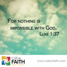 """For nothing is impossible with God."" - Luke 1:37 #scripture callonfaith.com"