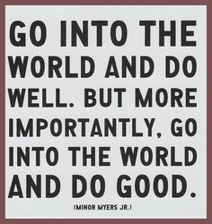 I love this quote that I saw on a random  website. Do Good <3
